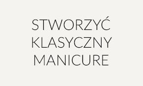 KLASYCZNY MANICURE